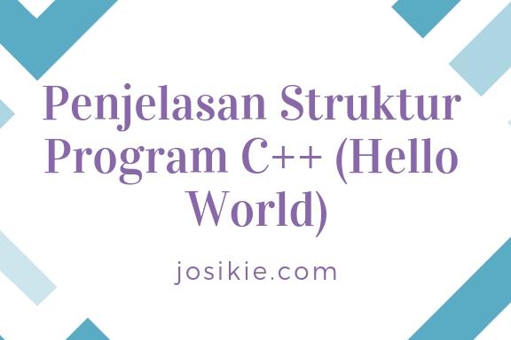 Penjelasan Struktur Program C++ (Hello World)