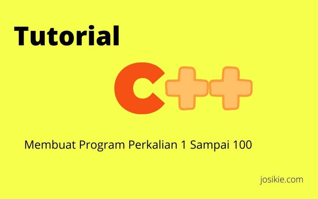 Tutorial Membuat Program Perkalian 1 Sampai 100 dengan C++