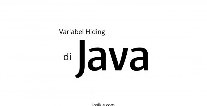 Yuk Ketahui Tentang Variabel Hiding di Java